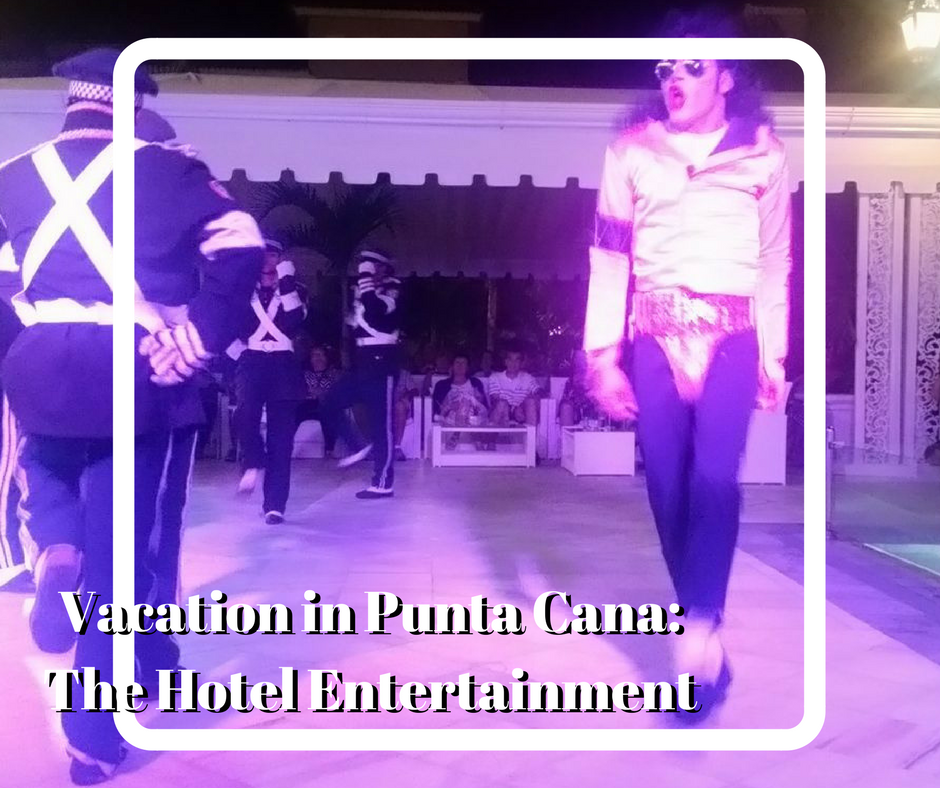 Vacation in Punta Cana-The Hotel Entertainment